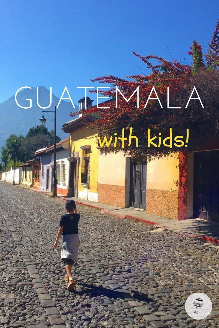 Guatemala with Kids: Everything you need to know!