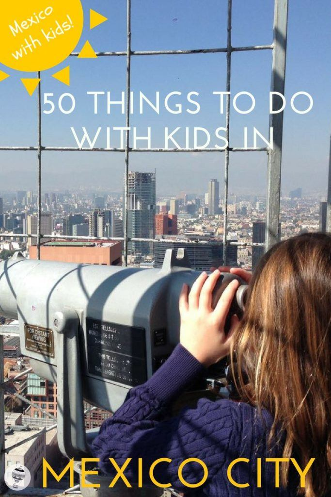Mexico: 50 Things to do in Mexico City with Kids