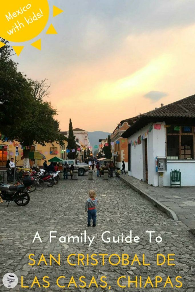 Mexico with Kids: A family guide to San Cristobal de las Casas in the southern state of Chiapas