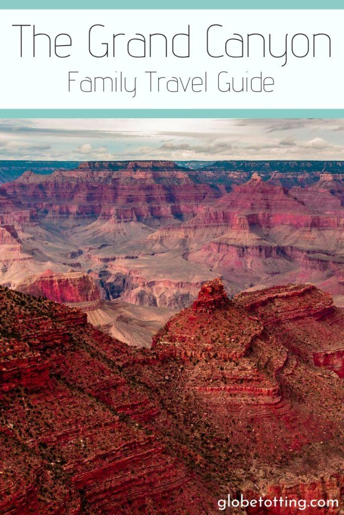grand canyon with kids; where to go, where to stay, what to see. A family travel guide. #globetotting #familytravel #travel #travelwithkids #kidslovetravel