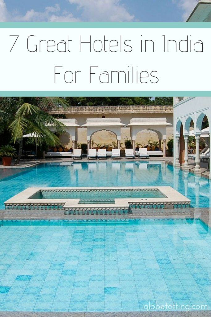 7 India family hotels that are great for babies, toddlers, tweens and teens. #globetotting #familytravel #travel #travelwithkids #kidslovetravel