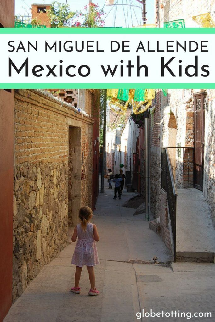 A family guide to visiting San Miguel de Allende in Mexico with kids; what to see and do and ideas on where to stay. #globetotting #familytravel #travel #travelwithkids #kidslovetravel