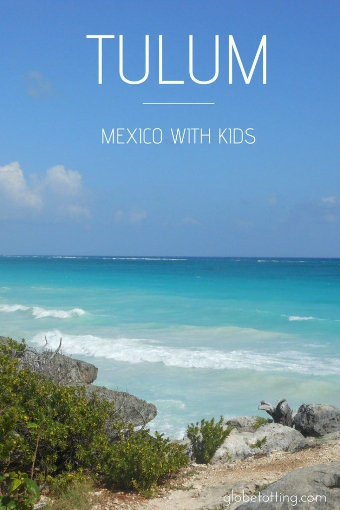 Tulum with kids. A family travel guide to visiting Tulum in Mexico's Yucatan Peninsula. #globetotting #familytravel #travel #travelwithkids #kidslovetravel