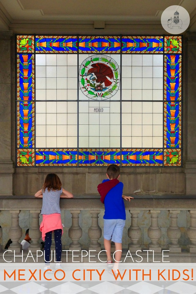 Mexico City with Kids: Visiting Chapultepec Castle