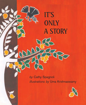 It's Only A Story, by Cathy Spagnoli. Illustrated by Uma Krishnaswami