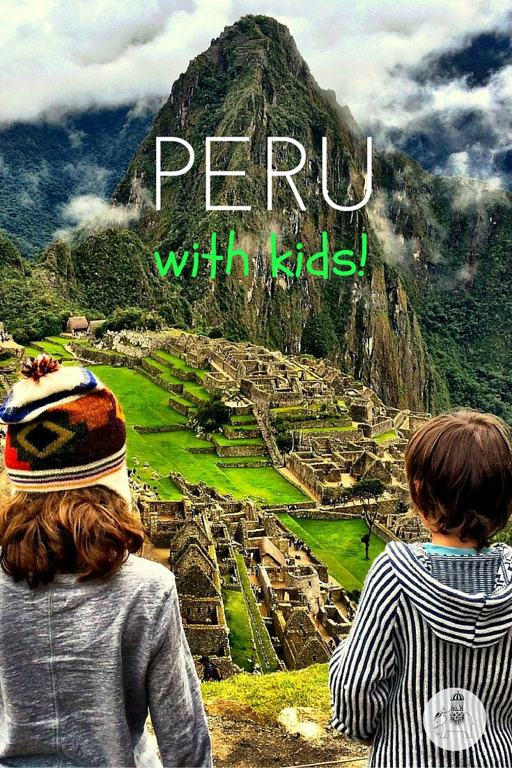 Peru with Kids: A guide to Peru for families