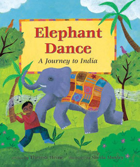 Elephant Dance- A Journey to India. By Theresa Heine. Illustrated by Sheila Moxley